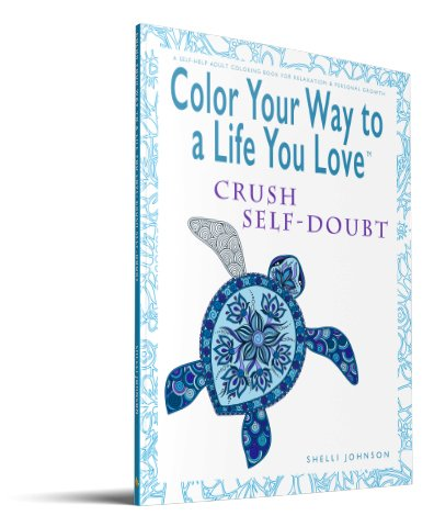 Color Your Way To A Life You Love Crush Self-Doubt 3D