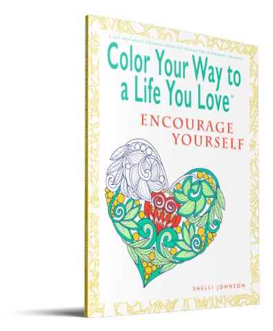 Color Your Way To A Life You Love Encourage Yourself 3D