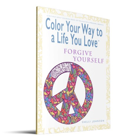 Color Your Way To A Life You Love Forgive Yourself 3D