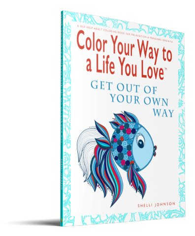 Color Your Way To A Life You Love Get Out OF Your Own Way 3D