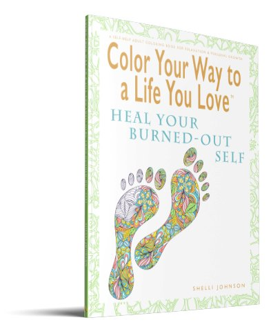 Color Your Way To A Life You Love Heal Your Burned-Out Self 3D