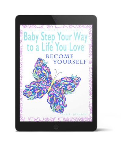Baby Step Your Way To A Life You Love 3D Become Yourself
