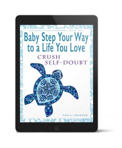 Baby Step Your Way To A Life You Love 3D Crush Self-Doubt