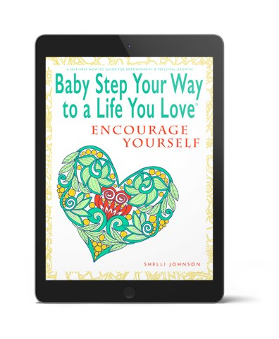 Baby Step Your Way To A Life You Love 3D Encourage Yourself