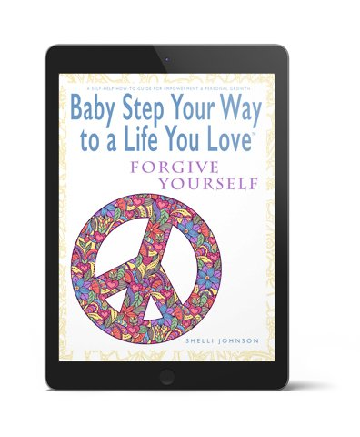 Baby Step Your Way To A Life You Love 3D Forgive Yourself