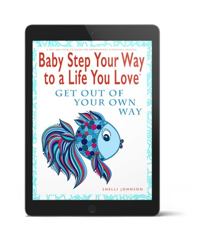 Baby Step Your Way To A Life You Love 3D Get Out Of Your Own Way