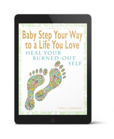 Baby Step Your Way To A Life You Love 3D Heal Your Burned-Out Self