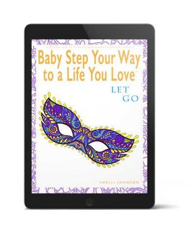 Baby Step Your Way To A Life You Love Let Go 3D
