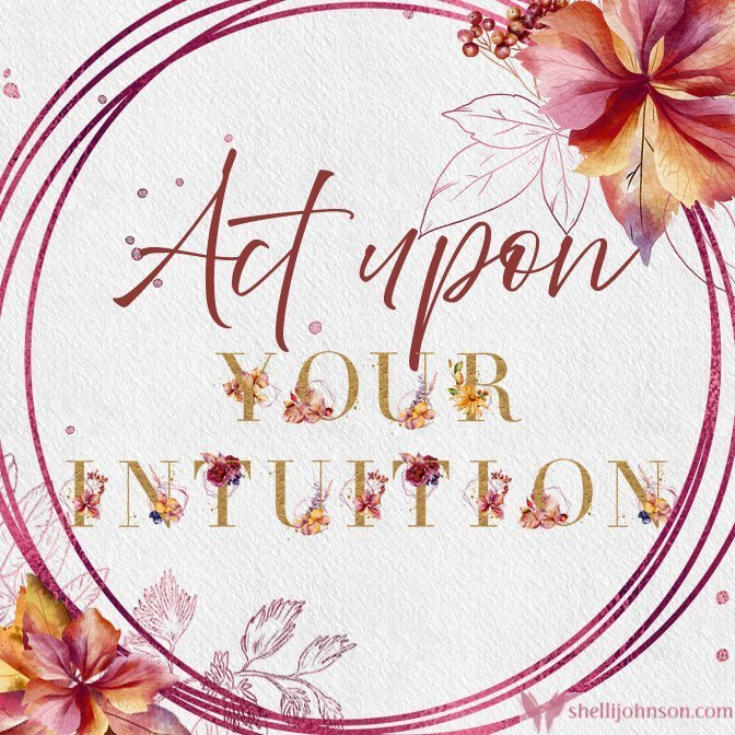 Act Upon Your Intuition